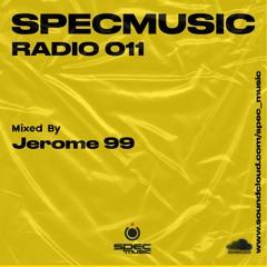 SpecMusic Radio 011 by Jerome 99