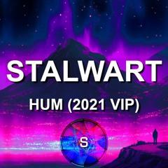 STALWART - HUM (2021 VIP) [CLIP] {FREE FOR 2K} 🟣