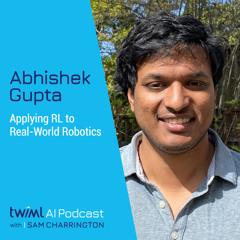 Applying RL to Real-World Robotics with Abhishek Gupta - #466