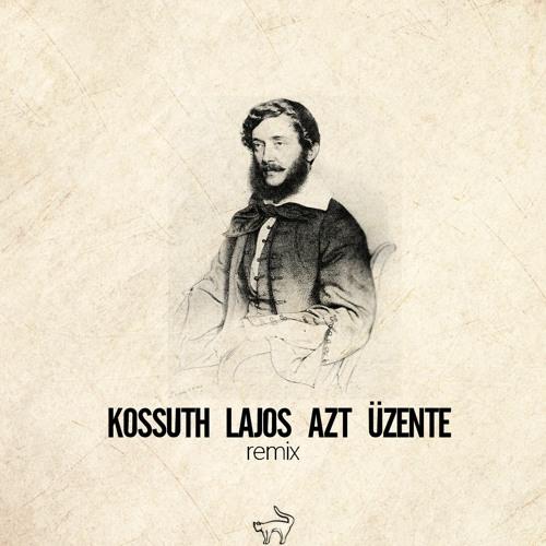 Kossuth Lajos Azt Üzente (Ferco Remix)