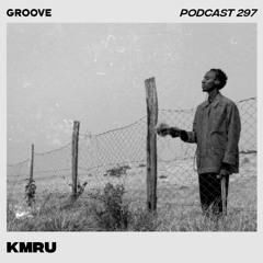 Groove Podcast 297 - KMRU