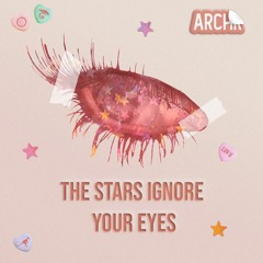The Stars Ignore Your Eyes