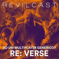 REVILcast#09 - RE: Verse É Só mais Um Multiplayer Genérico?