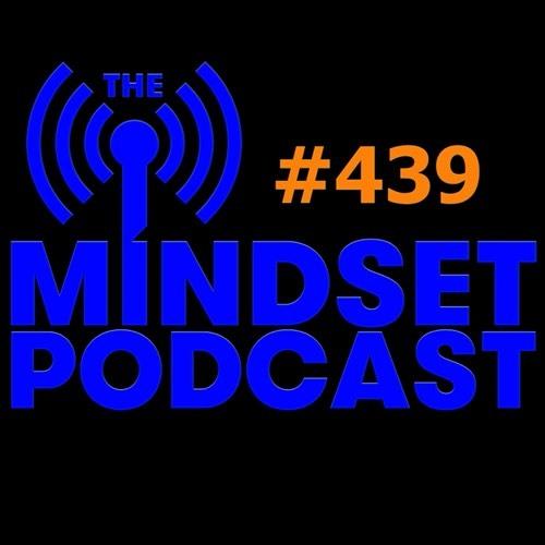 The Mindset Podcast: Episode 439