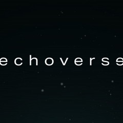 Echoverse  ( high all the time )