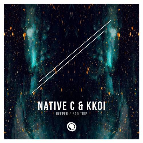 Native C & KKoi - Deeper / Bad Trip