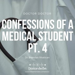 DD #218 - Confessions of a Medical Student: Part 4