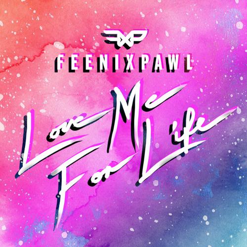 Feenixpawl - Love Me For Life