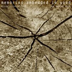 memories embedded in wood (disquiet0428)