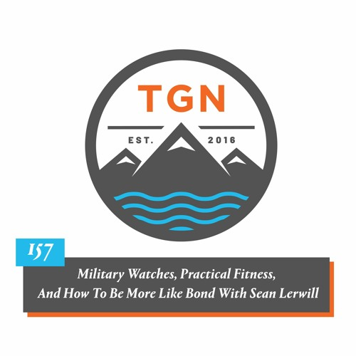 The Grey NATO - 157 - Military Watches, Practical Fitness, And How To Be Bond With Sean Lerwill