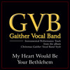 My Heart Would Be Your Bethlehem (Christmas Gaither Vocal Band Style Album Version)