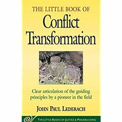 (READ-PDF!) Little Book of Conflict Transformation Clear Articulation Of The Guiding Principles By