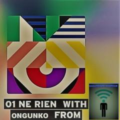 01 ///NE RIEN///  With ᴏɴɢᴜɴᴋᴏ  From (TR)