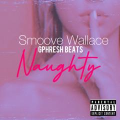 Smoove Wallace x GPhresh Beats - Naughty [Prod by @therealgphresh]