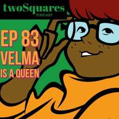 Ep 83 Velma is a Queen