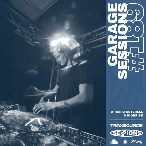 TRAXSOURCE LIVE! Garage Sessions #189 - Marc Cotterell & Highrise