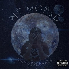 OutaSpcerell - My World (Prod.By TreyoSnapped)