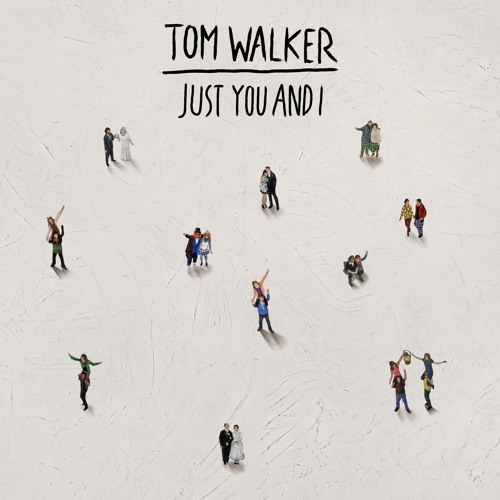 Just You and I by Tom Walker | Free Listening on SoundCloud