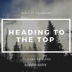 Heading To The Top/Making Money - Big K Ft Aquarius / Majesty - Apashe  (Azanda Refix)