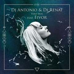 Dj Antonio & Dj Renat - Verd Min (feat. Eivor)