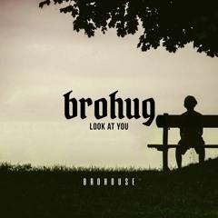 BROHUG - Look At You (BROHOUSE)