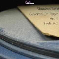 SlumberJack - Covered In Dust Vol 1 Rude Mix