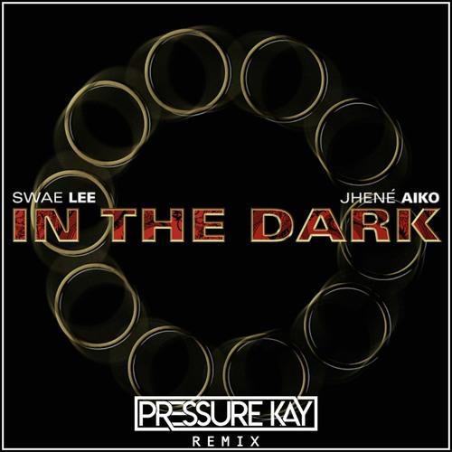 Swae Lee & Jhené Aiko - In The Dark (Pressure Kay Remix)