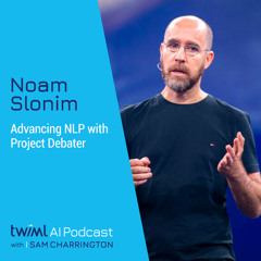 Advancing NLP with Project Debater w/ Noam Slonim - #495