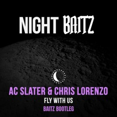 AC Slater & Chris Lorenzo - Fly With Us (Baitz Bootleg) [FREE DOWNLOAD]