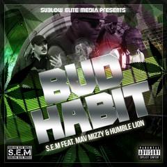 S.E.M, Feat. Mav Mizzy & Humble Lion - Bud Habit (1 Minute Clip)