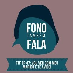 FTF Episódio 47: Vou ver com meu marido e te aviso!