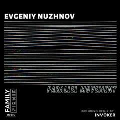 PREMIERE – Evgeniy Nuzhnov – Parallel (INVŌKER's Parallel Universe Remix) (Family Piknik Music)