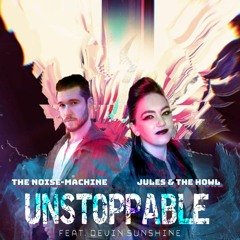 Unstoppable (feat. Devin Sunshine) - Jules & The Howl, The Noise - Machine