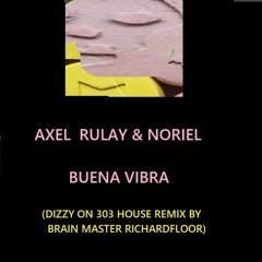 AXEL RULAY & NORIEL - BUENA VIBRA ( DIZZY ON 303 HOUSE REMIX BY RICHARDFLOOR)