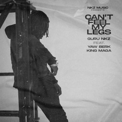 Guru Nkz - I Can't Feel My Legs Ft Yaw Berk,King Maga [Afrobitia 2021]