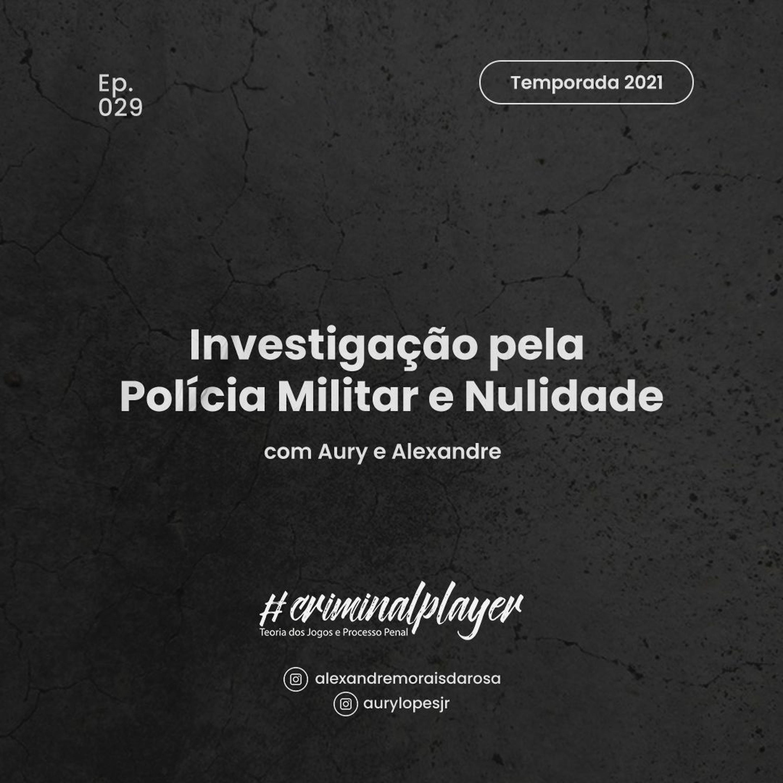 Ep. 029 Investigação pela Polícia Militar e Nulidade