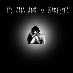 Its 2AM and im depressed (Prod by eerieskies.)