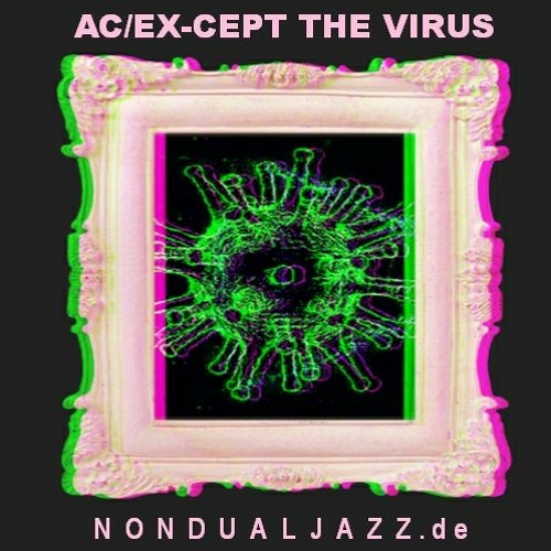 AC/EX-CEPT THE VIRUS (HOW TO HANDLE DEATH & DISEASE)
