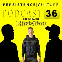 Persistence Culture 36 Special Guest World's Most Interesting Man - Christian