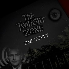 DMP- The Twighlight Zone FT TOVVY