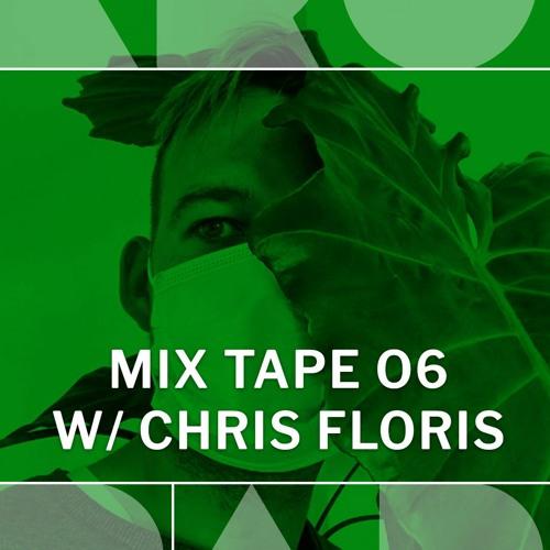 MIX TAPE 06 W/ CHRIS FLORIS