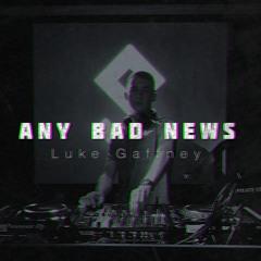 LUKE GAFFNEY - ANY BAD NEWS