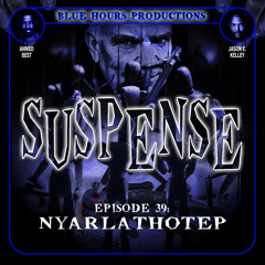 Episode 39: 'Nyarlathotep'