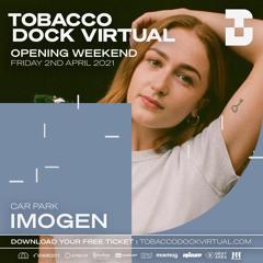 Tobacco Dock Virtual: Imogen - 02 April 2021