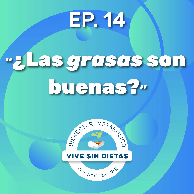 Episodio 14 ¿Las Grasas Son Buenas? | Temporada 2