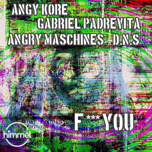 Angy Kore, D.N.S, Gabriel Padrevita, Angry Maschines - F*** You (Original Mix)
