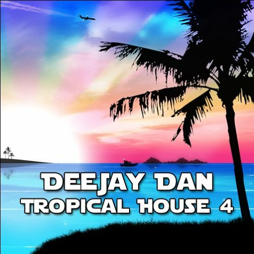 DeeJay Dan - Tropical House 4 [2015]