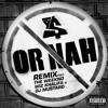 Or Nah (feat. The Weeknd, Wiz Khalifa & DJ Mustard) (Remix)