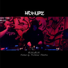 HICKUPZ w/ Professor Phattie (BLOC2BLOC) [01/05/21]