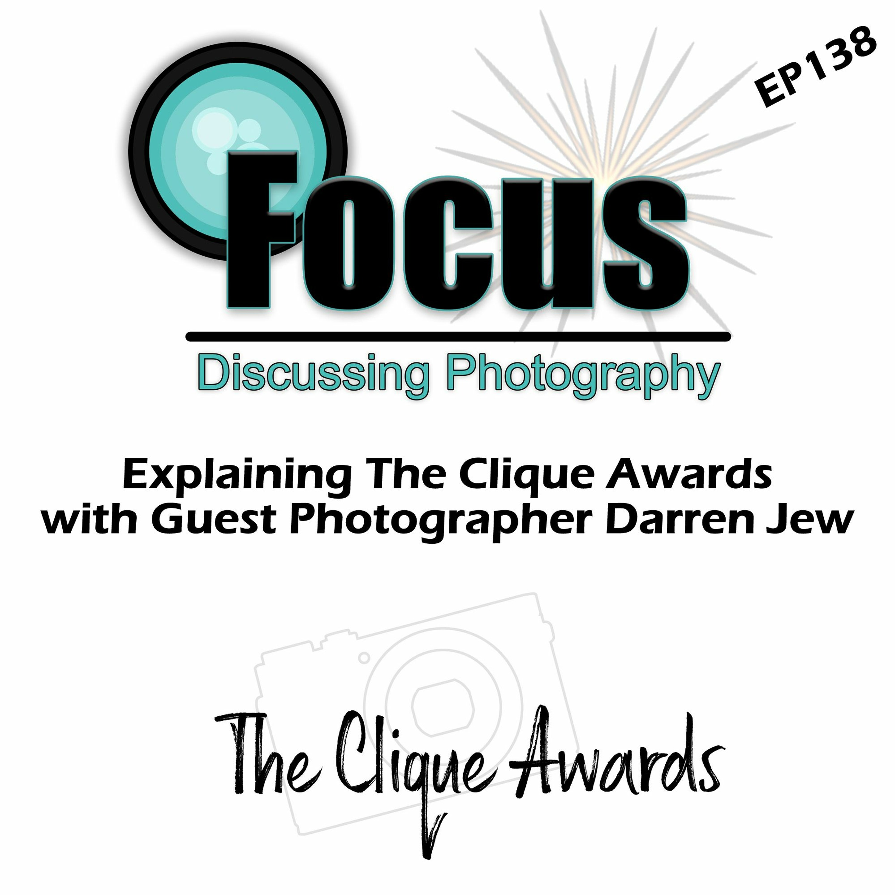 Focus: Photography Podcast with Stephen Finkel and Darren Jew Talking About The Clique Awards EP138